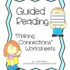 This 6 page packet includes worksheets for Guided Reading groups.  It includes:•Text to self connection worksheet•Text to text connection works...