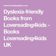 Dyslexia-friendly Books from Lovereading4kids - Books Lovereading4kids UK