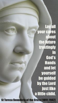 """""""Lay all your cares about the future trustingly in God's Hands. Teresa Benedicta of the Cross - 11 Jan 2018 ~ AnaStpaul Catholic Religion, Catholic Quotes, Catholic Saints, Patron Saints, Roman Catholic, Spiritual Messages, Spiritual Quotes, Spirit Of Truth, Saint Quotes"""