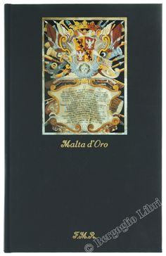 MALTA D'ORO ovvero Piraterie cristiane. De Contreras Alonso. 2001 - Franco Maria Ricci FMR Guide Impossibili - Bergoglio Libri d'Epoca