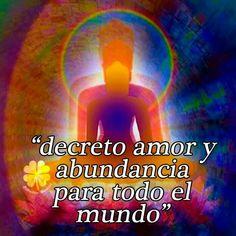 Decreto amor y abundancia para todo el mundo.
