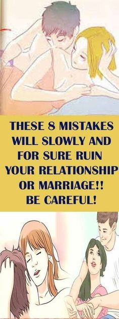 THESE 8 MISTAKES WILL SLOWLY AND FOR SURE RUIN YOUR RELATIONSHIP OR MARRIAGE!! BE CAREFUL!