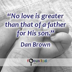 """No love is greater than that if a father for his son."" #Quotes #Father Visit Quotes for Life at https://www.focusfied.com"