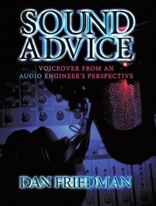 Dan Friedman has written this book to give you a sound engineer's perspective on your career as a voiceover talent.    In this book, he's tried to provide you with basic information about audio and equipment that is taught in recording schools. Hopefully, this information will provide a foundation for you to get to know your equipment better and understand how it works.