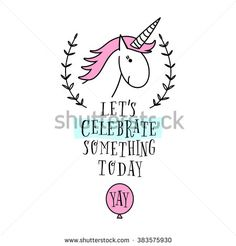 Happy birthday card with unicorn. Baby Shower Invitation Card Design, Birthday invitation, vector design template. Hand drawn lettering poster. Let's celebrate something today.