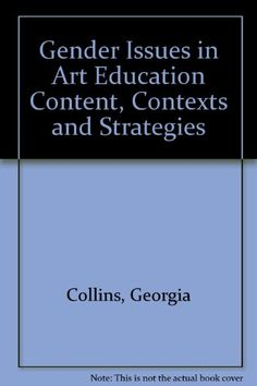 Gender Issues in Art Education Content, Contexts and Strategies by Georgia Collins