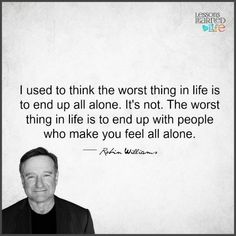 Lessons Learned in Life   Feel all alone.