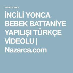 İNCİLİ YONCA BEBEK BATTANİYE YAPILIŞI TÜRKÇE VİDEOLU | Nazarca.com