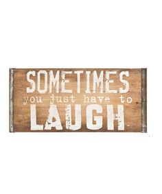 Look what I found on #zulily! 'Sometimes You Just Have to Laugh' Wood Wall Sign by GANZ #zulilyfinds