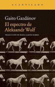 Gazdanov, Gaito.  El Espectro de Aleksandr Wolf.Barcelona : Acantilado, 2015