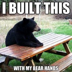 """I built this with my bear hands."" #woodworking"
