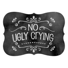 Chalkboard Wedding Sign: No Ugly Crying Announcements