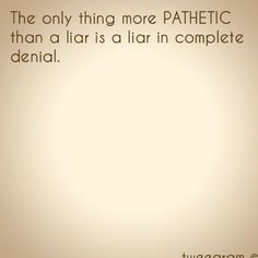 The only thing more pathetic than a liar is a liar in complete denial. #PictureQuotes