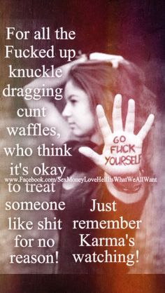 knuckle dragging cunt waffles ...that's freaking hilarious & i don't care who you are. & yeah, karma is a hellofa bitch.