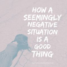 How a seemingly negative situation is a good thing