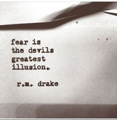 Fear is the devils greatest illusion. Drake Quotes, Best Quotes, Love Quotes, Inspirational Quotes, Quotes Images, Awesome Quotes, Activism Quotes, Feminism Quotes, R M Drake