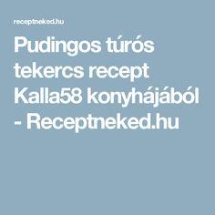 Pudingos túrós tekercs recept Kalla58 konyhájából - Receptneked.hu