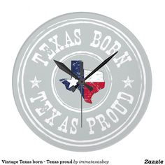 Vintage Texas born - Texas proud  #vintage #texas #home #pride #proud #tx #lonestar #texan #flag #grunge #rustic #patriotic #born #raised #bred #clock