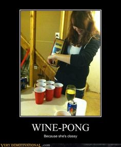 Wine pong - because she is classy!