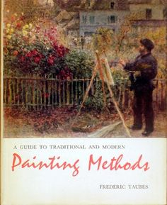 A Guide to Traditional and Modern Painting Methods by Frederic Taubes Art Students League, Traditional Paintings, Art Studies, Book Art, Old Things, Reading, Modern, Artist, Books