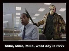 I'll give you a hint, it's not Hump Day.  Happy Friday the 13th.