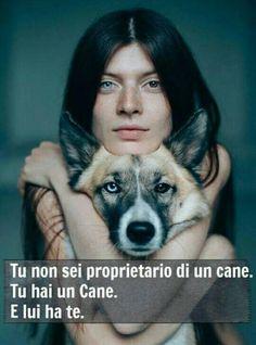 Tu non sei proprietario di un Cane. Tu hai un Cane. E lui ha Te