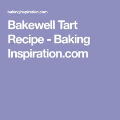 Bakewell Tart Recipe - Baking Inspiration.com