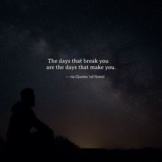 The days that break you are the days that make you. via (http://ift.tt/2ovsK3U)