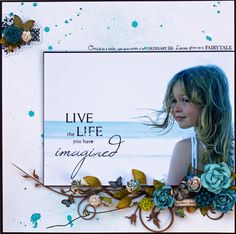 """Live the Life..."" First I have to be this good of a photographer!  This is an amazing layout!"