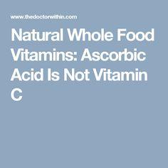 Natural Whole Food Vitamins: Ascorbic Acid Is Not Vitamin C