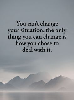 Situation Quotes You can't change your situation, the only thing you can change is how you chose to deal with it. Poem Quotes, Faith Quotes, True Quotes, Words Quotes, Great Quotes, Motivational Quotes, Inspirational Quotes, Qoutes, Poems