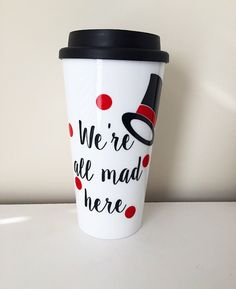 We're All Mad Here Travel Mug, mug, Travel Mug, Alice in Wonderland mug, Mad Hatter by ThePinkPolkaDotCC on Etsy https://www.etsy.com/listing/248055617/were-all-mad-here-travel-mug-mug-travel