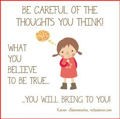 BE CAREFUL OF YOUR THOUGHTS