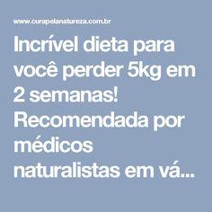 Incrível dieta para você perder 5kg em 2 semanas! Recomendada por médicos naturalistas em vários países!   Cura pela Natureza