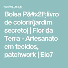 Bolsa P/livro de colorir(jardim secreto)   Flor da Terra  -  Artesanato em tecidos, patchwork   Elo7