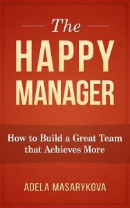 the Happy manager. How to improve your managerial skills, build a great team anch achieve more