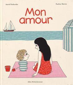 Mon amour de Astrid Desbordes/Pauline Martin - A partir de 2 ans