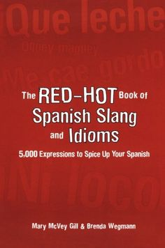 The Red-Hot Book of Spanish Slang: 5,000 Expressions to Spice Up Your Spainsh by Mary McVey Gill