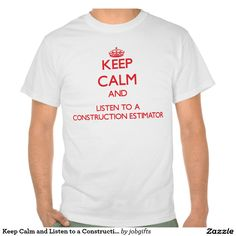 Keep Calm and Listen to a Construction Estimator T-shirt