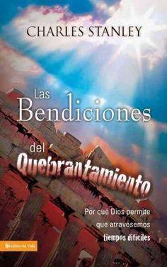 Las Bendiciones del Quebrantamiento/ The Blessings of Hardships (SPANISH): Por que dios permite que atravesemos tiempos dificiles