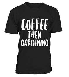 "# Funny Coffee Then Gardening T-Shirt for Gardeners .  Special Offer, not available in shops      Comes in a variety of styles and colours      Buy yours now before it is too late!      Secured payment via Visa / Mastercard / Amex / PayPal      How to place an order            Choose the model from the drop-down menu      Click on ""Buy it now""      Choose the size and the quantity      Add your delivery address and bank details      And that's it!      Tags: Perfect funny gardening shirt for…"