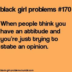 Black Girl Problems- I think this relates to a girl problem in general haha I get this all the time