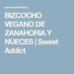 BIZCOCHO VEGANO DE ZANAHORIA Y NUECES          |          Sweet Addict