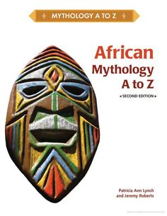 African Mythology, A to Z - Patricia Ann Lynch, Jeremy Roberts - Google Libros