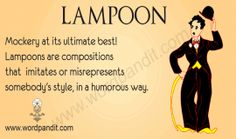 Lampoon: Lampoon is a composition that aims to ridicule someone or something through the use of satire. It is used as a noun.  Its first usage dates back to 1645 and has been derived from the French word lampon.