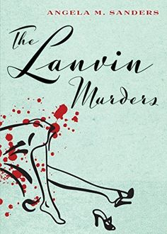 The Lanvin Murders (Vintage Clothing Mysteries Book 1) by Angela M. Sanders, http://www.amazon.com/dp/B00KZ4JRNM/ref=cm_sw_r_pi_dp_Okcfvb08TFR6Z