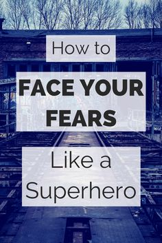 How to face your fears like a superhero