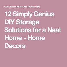 12 Simply Genius DIY Storage Solutions for a Neat Home - Home Decors