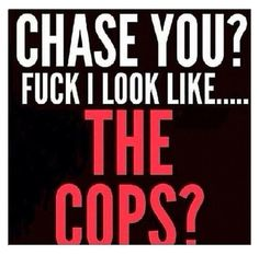chase you,fuck I look like,the cops,meme Sassy Quotes, Sarcastic Quotes, Girl Quotes, True Quotes, Quotes To Live By, Motivational Quotes, Funny Quotes, Funny Memes, Inspirational Quotes