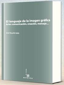 El lenguaje de la imagen gráfica : arte: comunicación, creación, mensaje / José Roselló Valle. Signatura: 86 ROS  Na biblioteca: http://kmelot.biblioteca.udc.es/record=b1530055~S1*gag